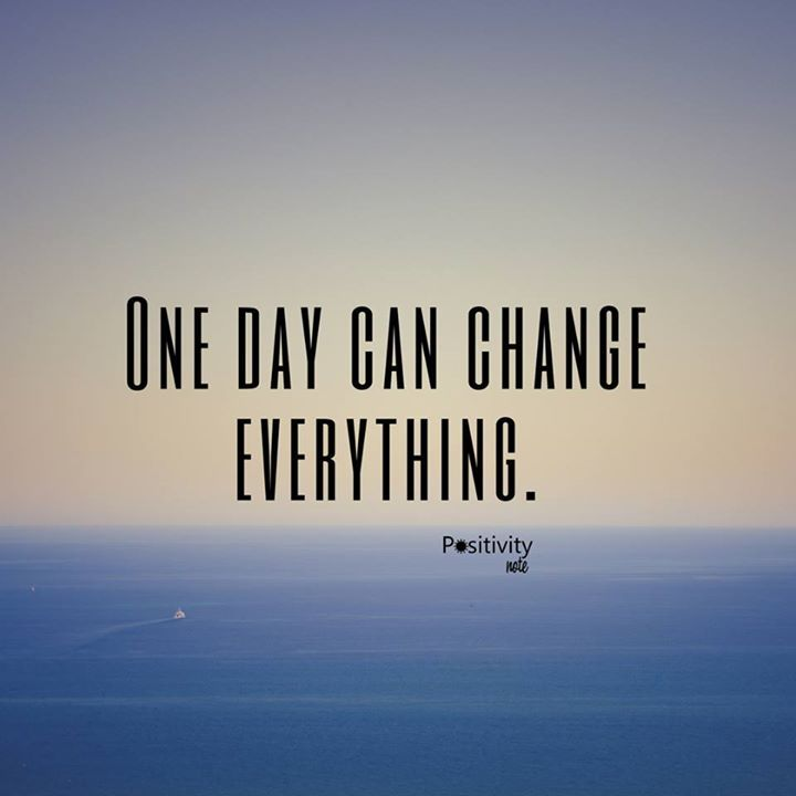 One day can change everything. #positivitynote #positivity