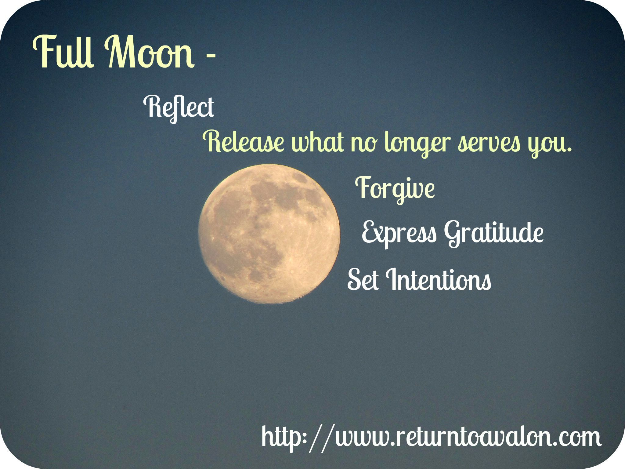 Full Moon- reflect, release, forgive, express gratitude, set intentions