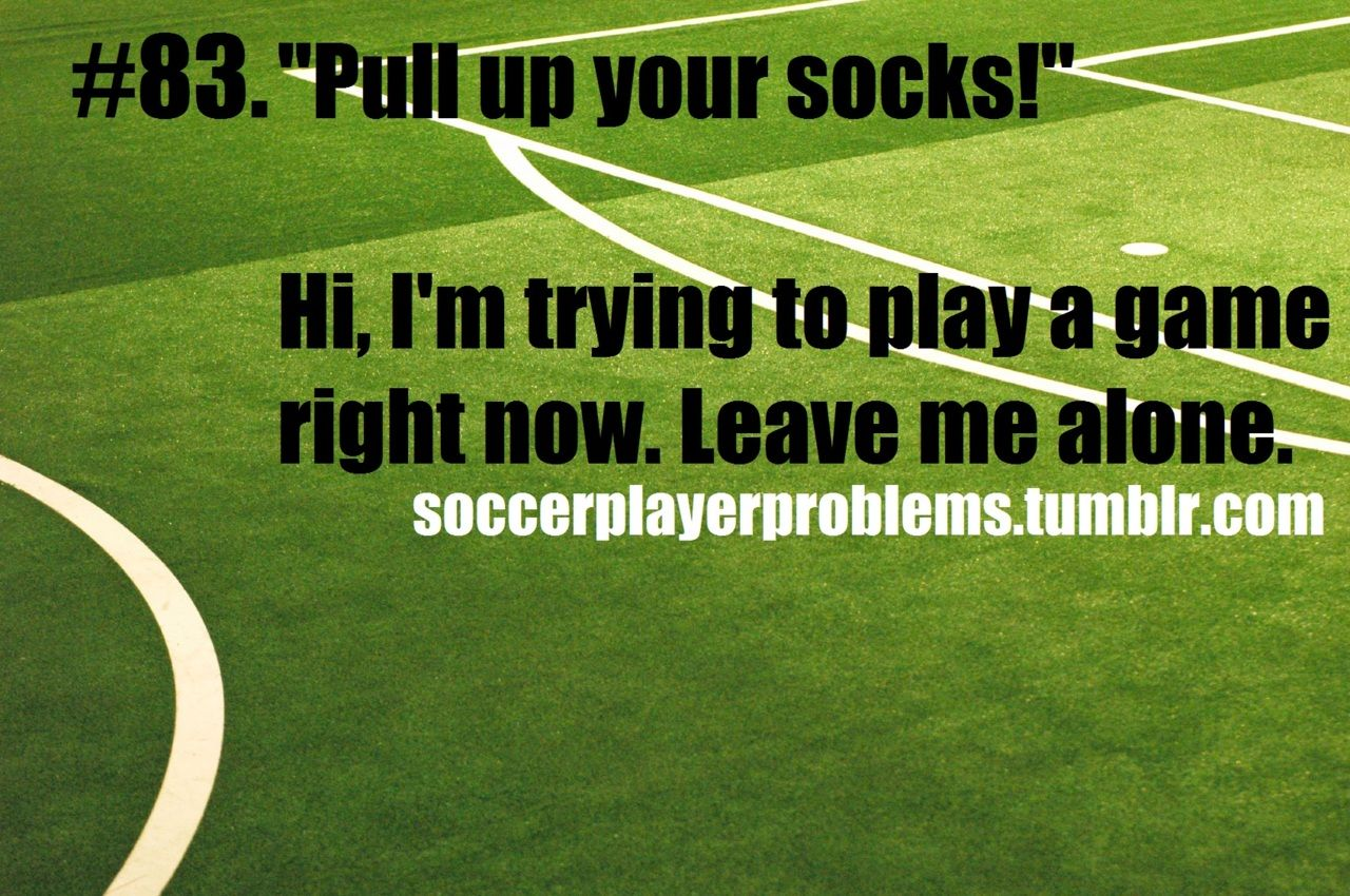 Soccer Player Problems | Soccer Problems | Pinterest ...