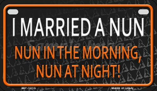 I Married A Nun 4 X 7 Metal Motorcycle License Plate ...