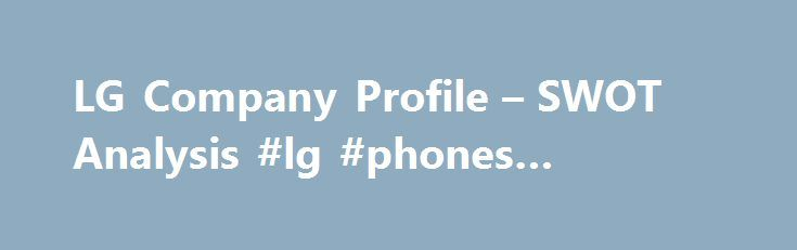 Lg Company Profile  Swot Analysis Lg Phones Company Http