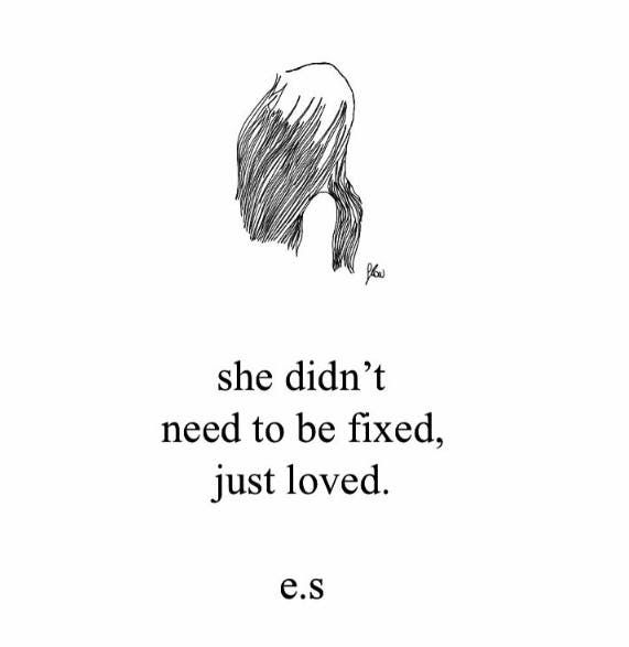 """""""She didn't need to be fixed, just loved."""""""