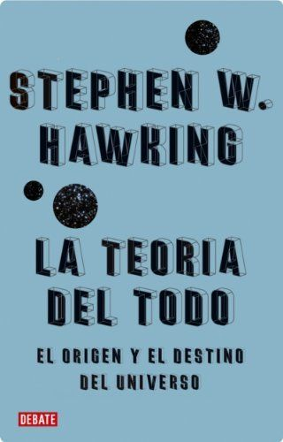 La teoría del todo: El origen y el destino del universo (Ensayo (debate)) (Spanish Edition) by Hawking Stephen. $6.95. Publisher: DEBATE; 001 edition (September 30, 2010). 160 pages