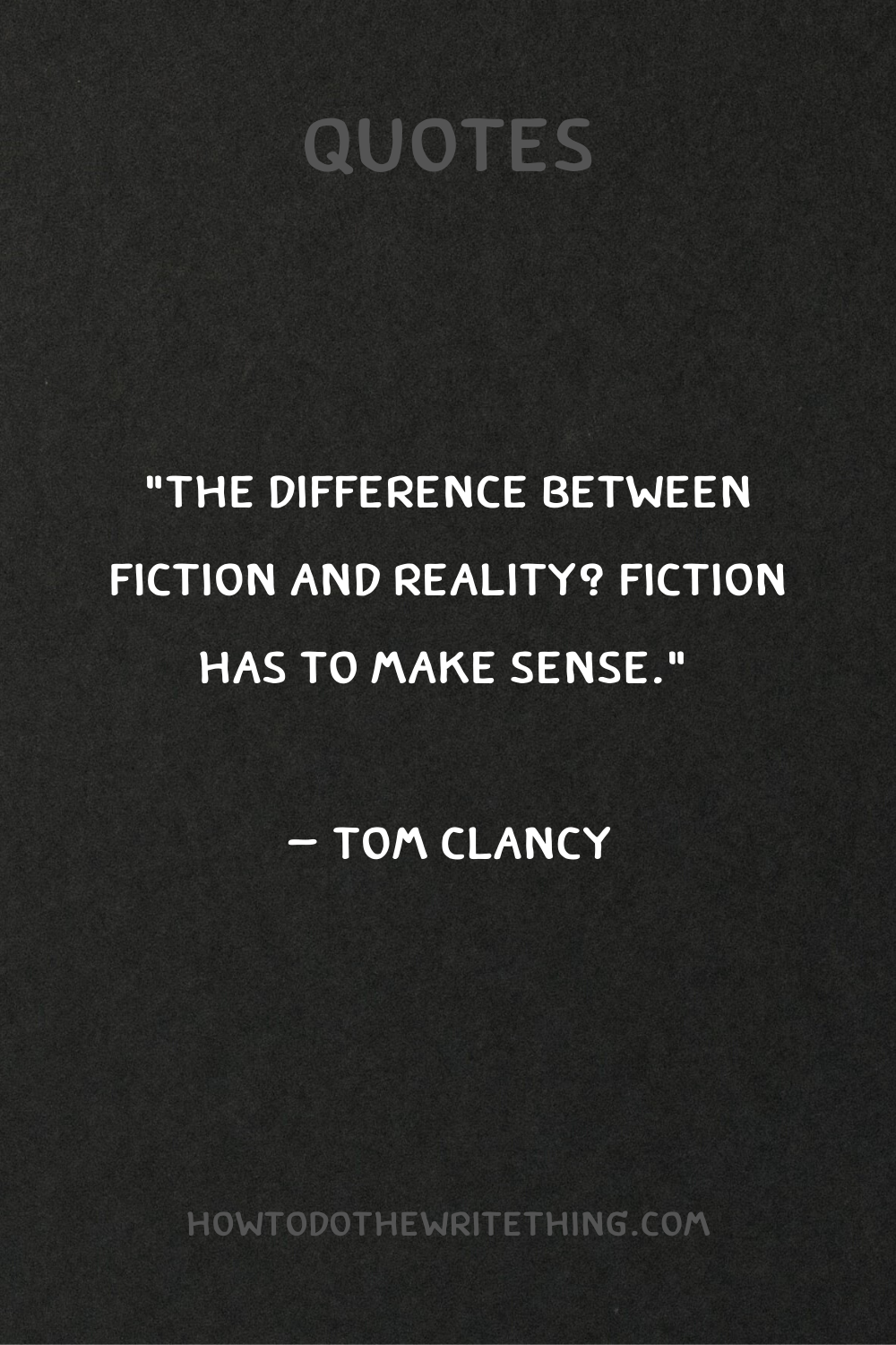 The Difference Between Fiction And Reality Fiction Has To Make Sense Tom Clancy Quotes Reality Quotes Book Writing Tips Quotes