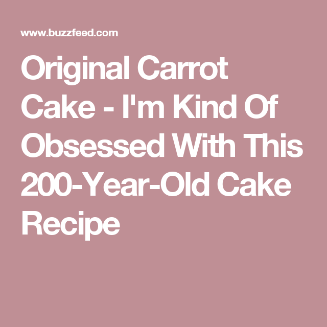 Original Carrot Cake - I'm Kind Of Obsessed With This 200-Year-Old Cake Recipe