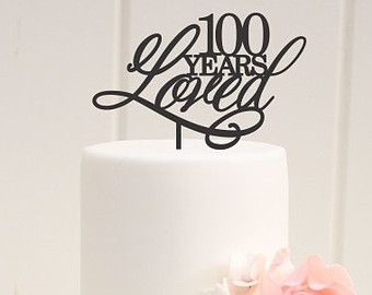 Original 100 Years Loved 100th Birthday Cake Topper