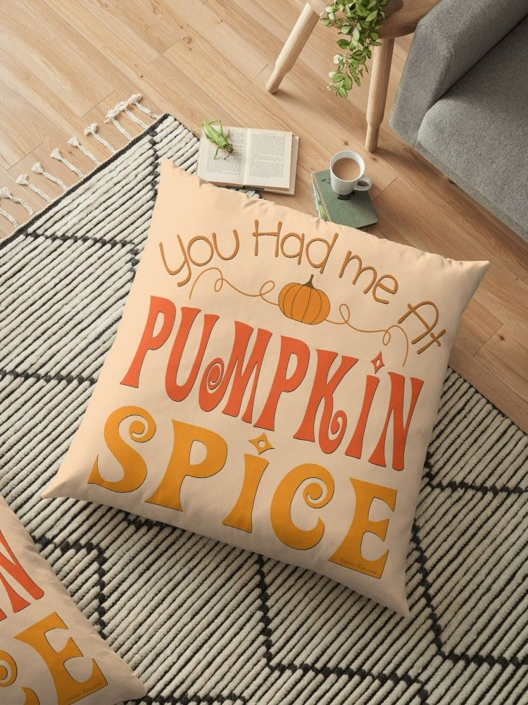 You Had Me At Pumpkin Spice Floor Pillow By Iconictee Pumpkin Spice Pumpkin Floor Pillows