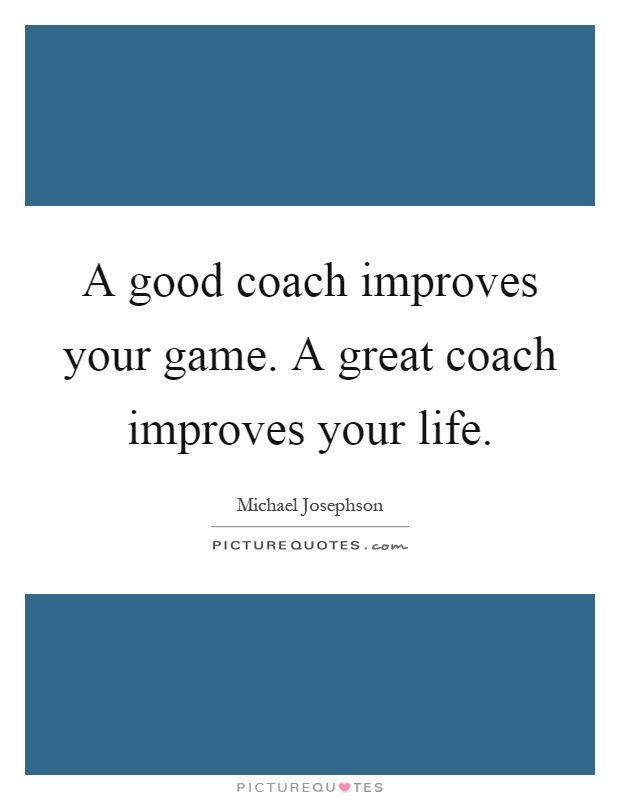 Great Coach Quotes Adorable A Good Coach Improves Your Game A Great Coach Improves Your Life