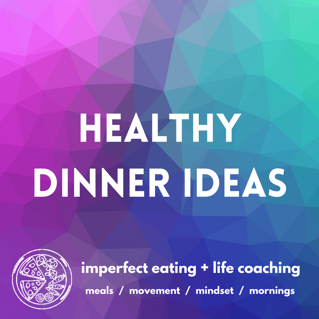 Healthy Dinner Ideas Im Not Perfect How Are You Feeling Healthy Snacks