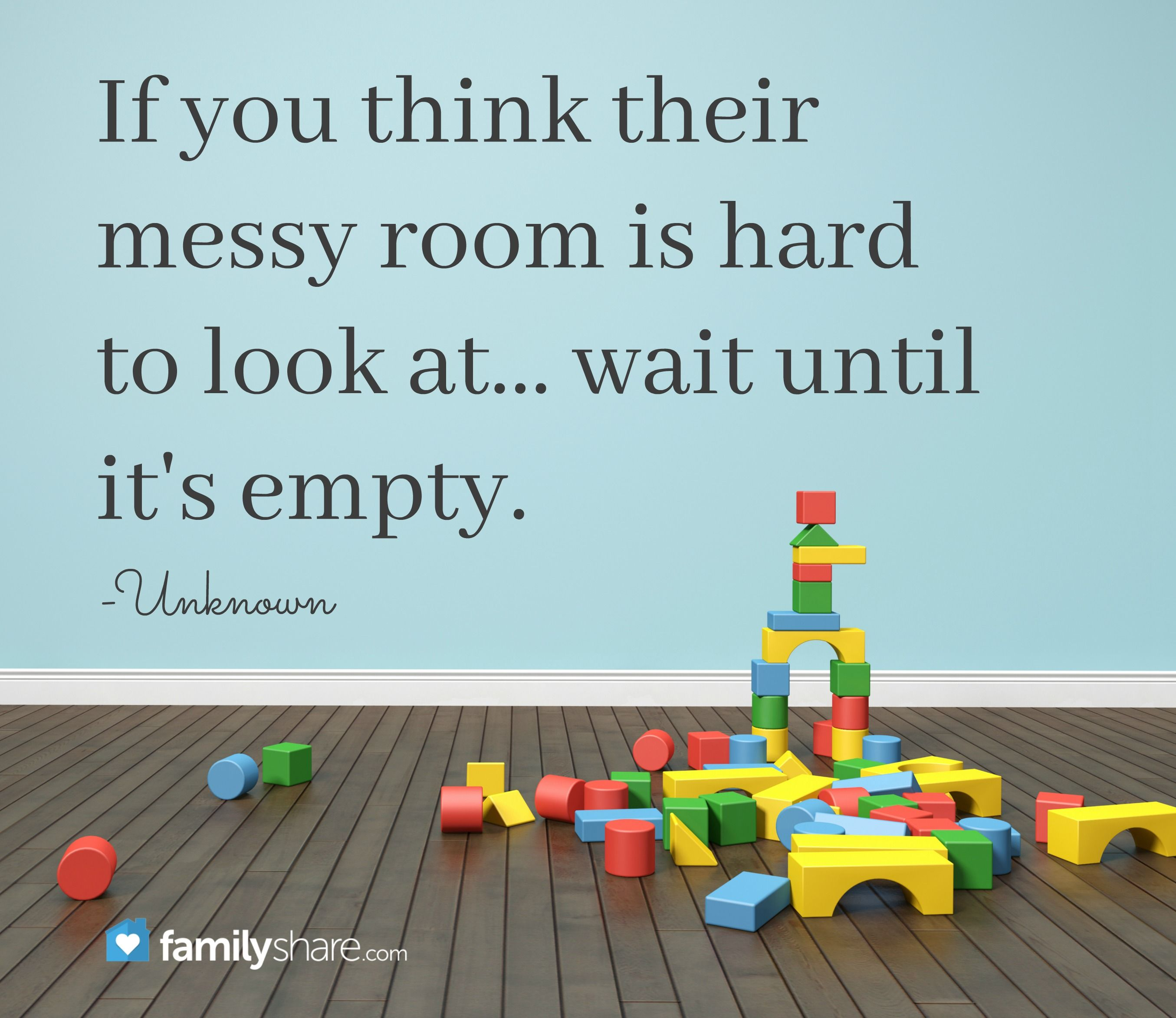 If You Think Their Messy Room Is Hard To Look At Wait Until It S Empty Unknown Quotes For Kids Parenting Quotes Messy Room Rooms and random thoughts