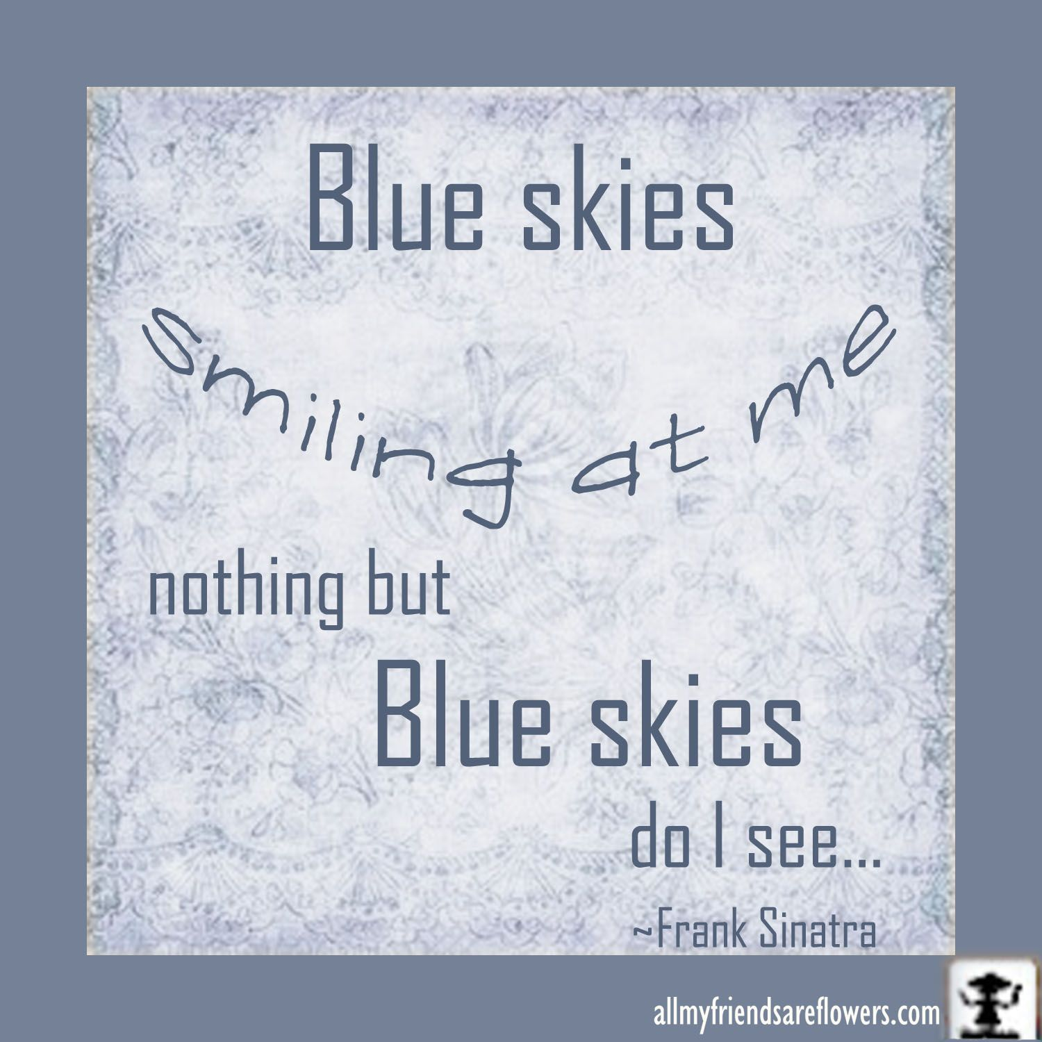 blue skies smiling at me nothing but blue skies do i see frank