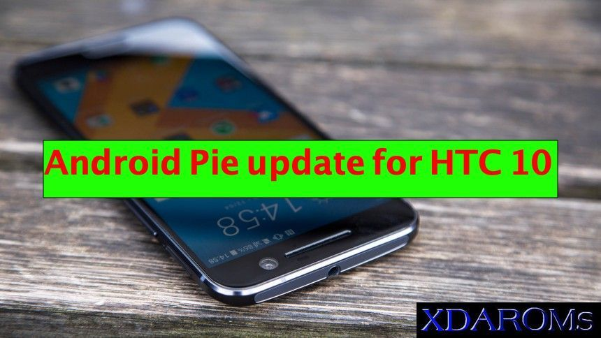The Android Pie Update Is Now Available For All Htc 10 Devices If You Are Using One Read On This Post To Download And Flas Htc Android Latest Android Version