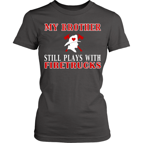 My Brother Still Plays With Firetrucks Tee - Front