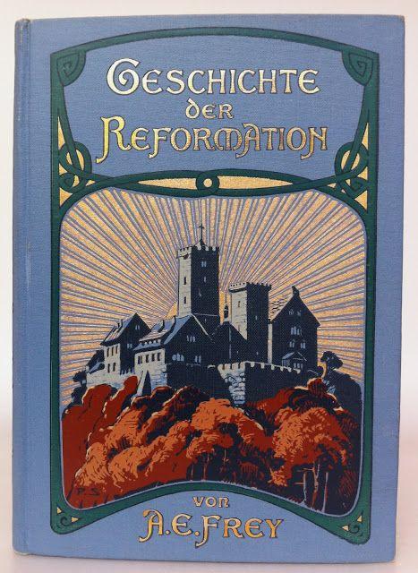 Geschichte Der Reformation by Auguste Emil Frey, New York: Ernst Kaufmann, 1908 | Beautiful Antique Books