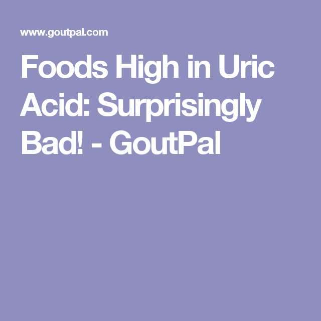Foods High in Uric Acid: Surprisingly Bad! - GoutPal