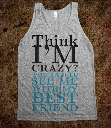 Think I'm Crazy tank top tee t shirt @Michelle Hefner @erica harper @Megan Duggins