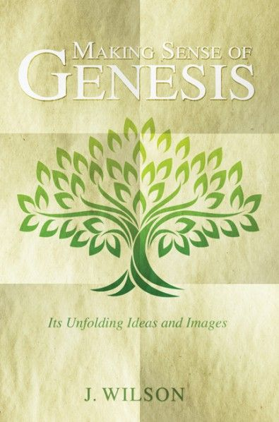 Making Sense Of Genesis Its Unfolding Ideas And Images By J