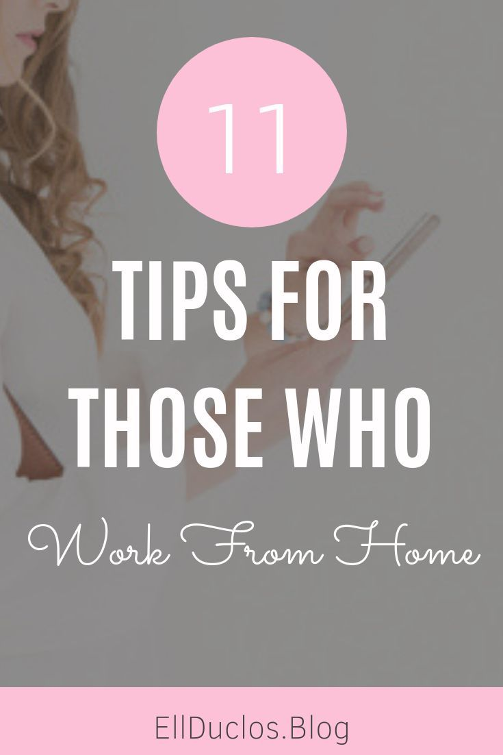 11 Tips For Those Who Work From Home