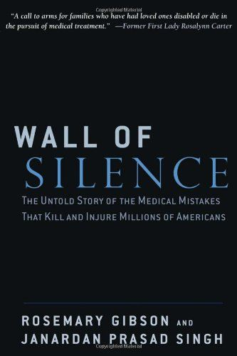 Wall Of Silence The Untold Story Of The Medical Mistakes That