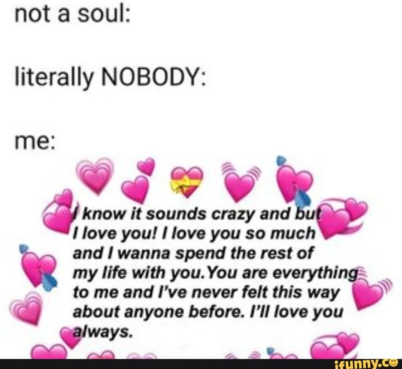 Not A Soul Literally Nobody ª Know It Sounds Crazy And Llave You Nove You So