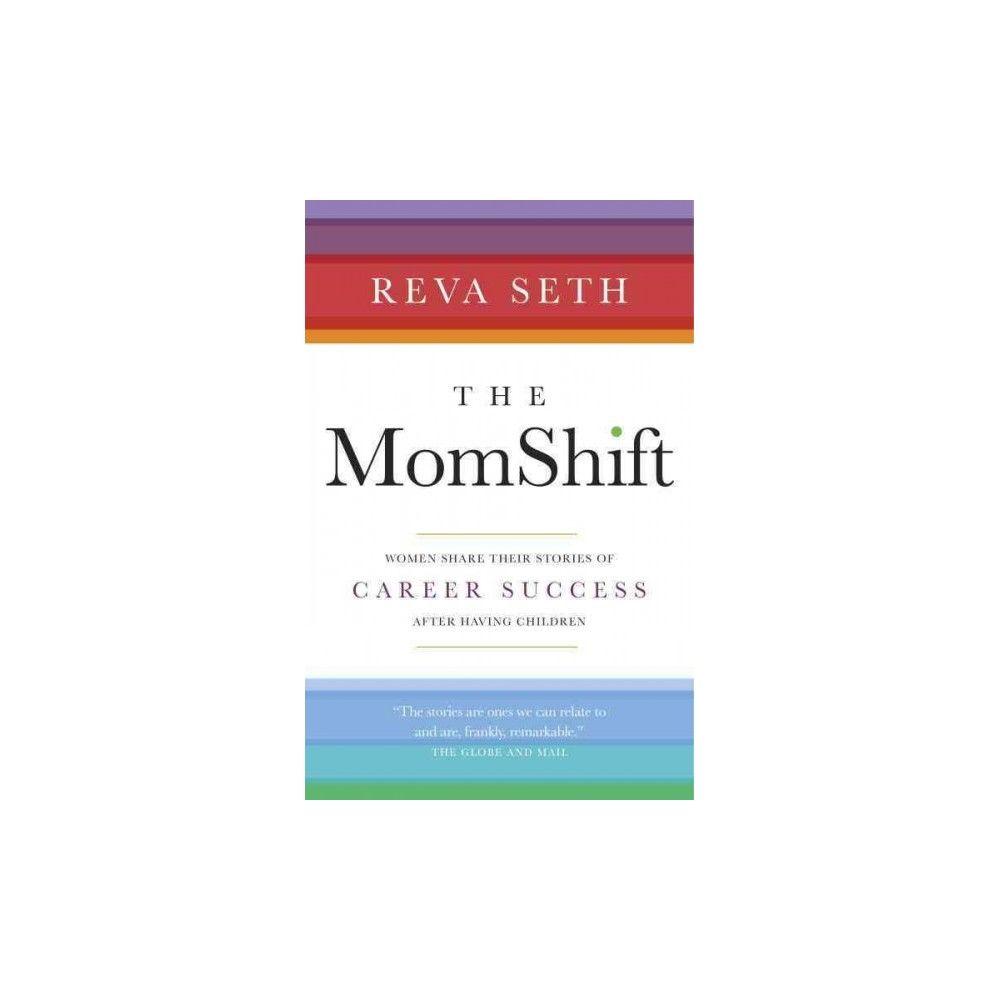 Momshift : Women Share Their Stories of Career Success After Having Children (Paperback) (Reva Seth)