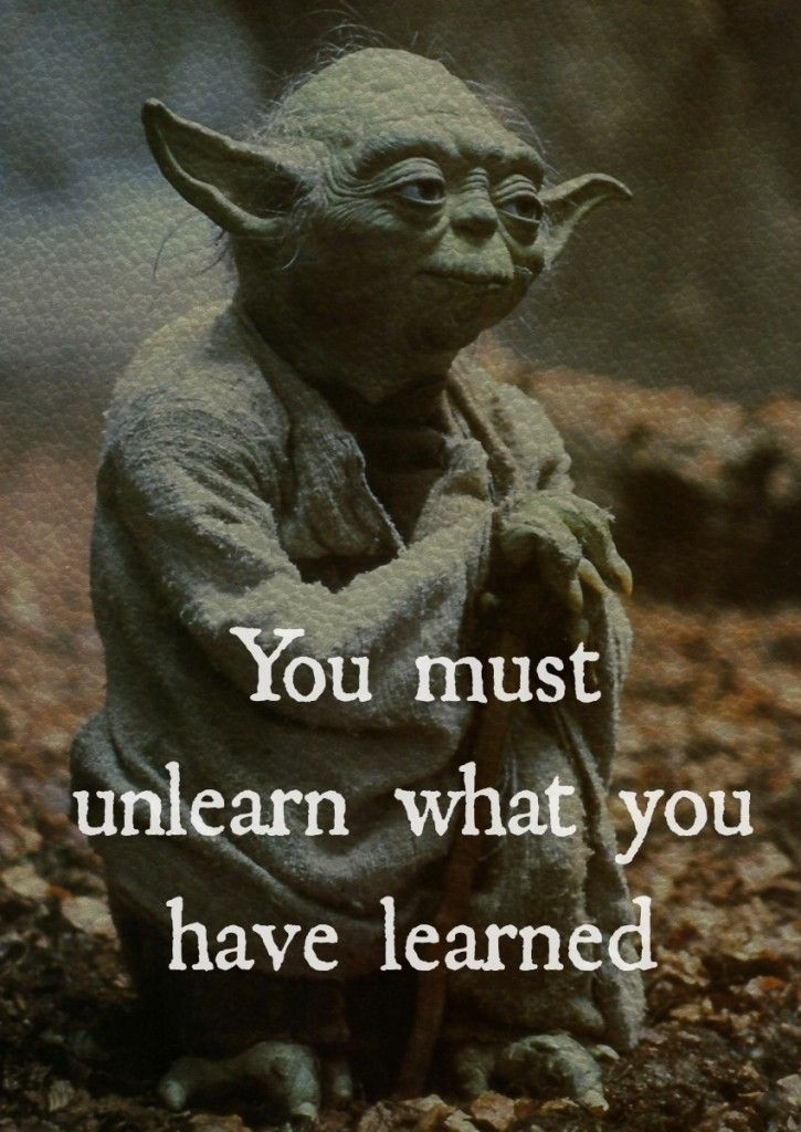 Yoda You Must Unlearn What You Have Learned Star Wars Learning