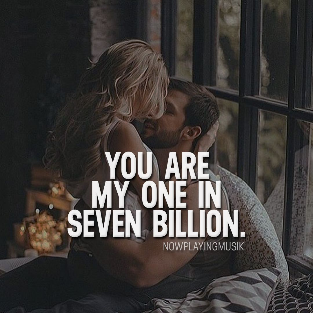 You Are My One In Seven Billion Or Npmusik For More Nowplayingmusik Heart Touching Love Quotes Soulmate Quotes Romantic Quotes