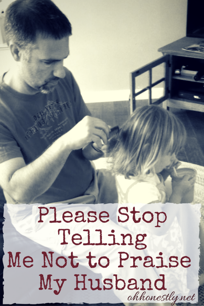 Please Stop Telling Me Your Child Is >> Please Stop Telling Me Not To Praise My Husband Oh Honestly Blog