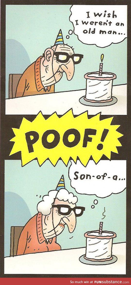 Be careful what you wish for, old man Funny 50th