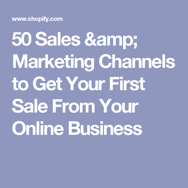 Sales  Marketing Channels To Get Your First Sale From Your
