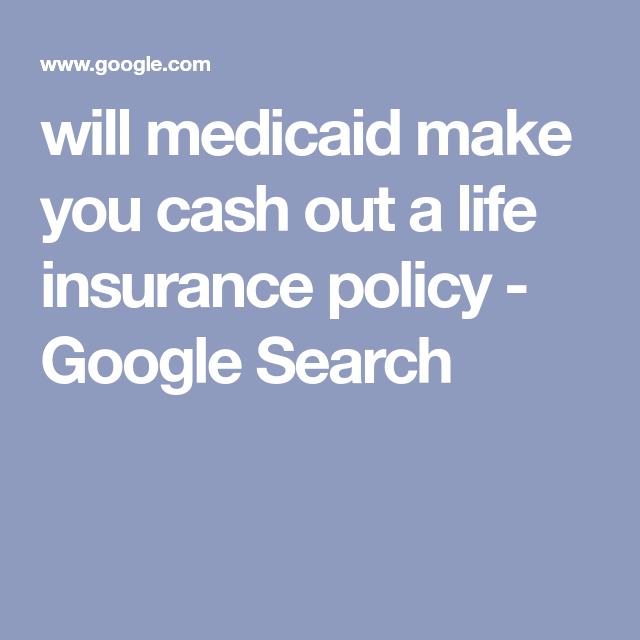 will medicaid make you cash out a life insurance policy ...