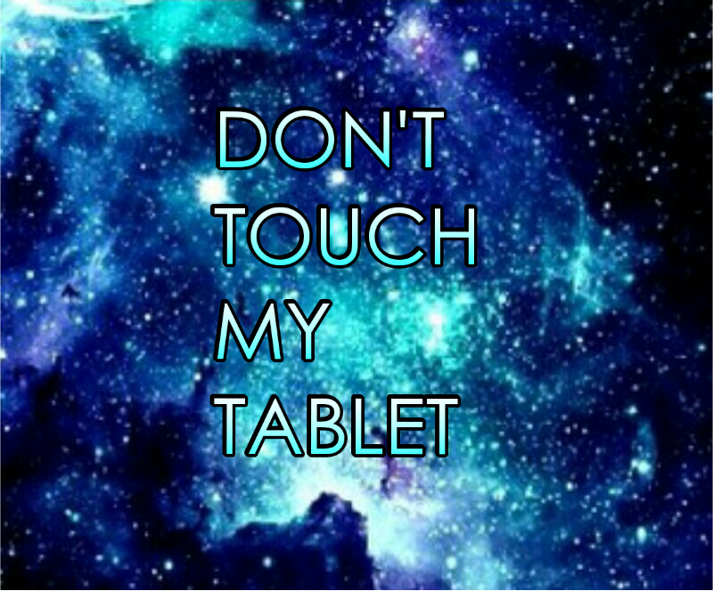Don T Touch My Tablet Galaxy Dont Touch My Phone Wallpapers Touch Me Tablet Wallpaper