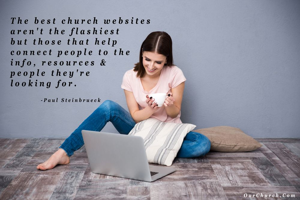 The best church websites aren't the flashiest but those that help connect people to the info, resources & people they're looking for. -Paul Steinbrueck
