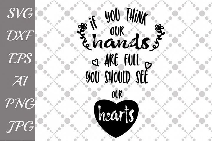 Download If You Think Our Hands Are Full, You Should See Our Hearts ...