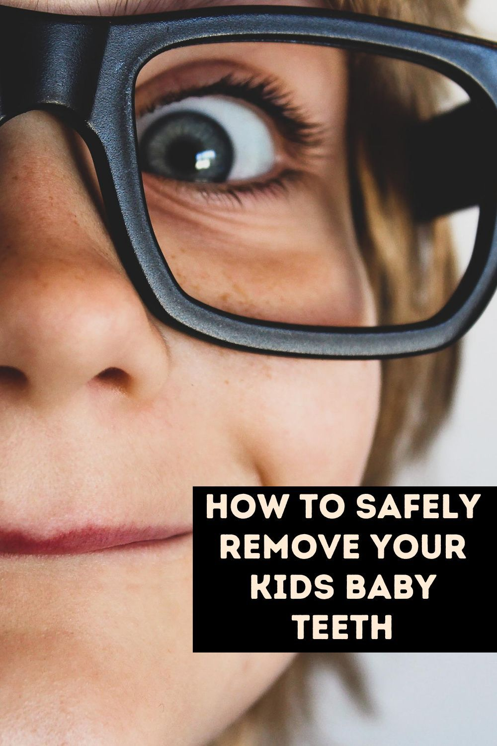 How to Safely Remove Your Kids Baby Teeth in 2020 Baby