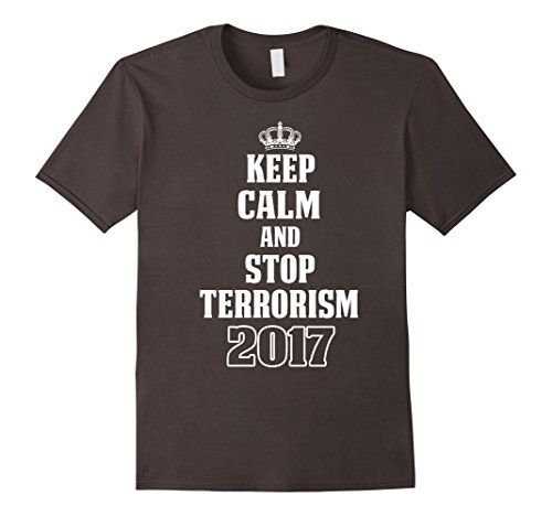 Keep Calm And Stop Terrorism 2017 T-shirt