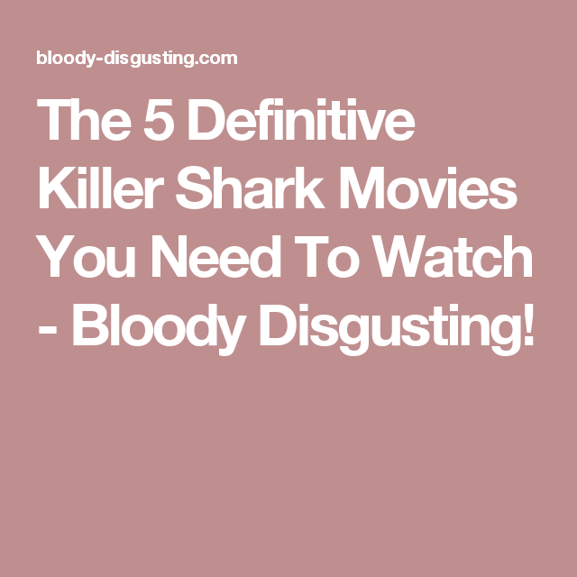 The 5 Definitive Killer Shark Movies You Need To Watch - Bloody Disgusting!