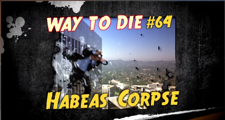 1000 ways to die   Name of the death is a pun on Habeas Corpus