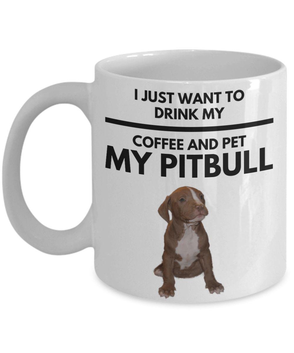 I Just Want To Drink My Coffee And Pet My Pitbull Gift Mug Pitbulls Pitbull Gifts Funny Puppy Memes