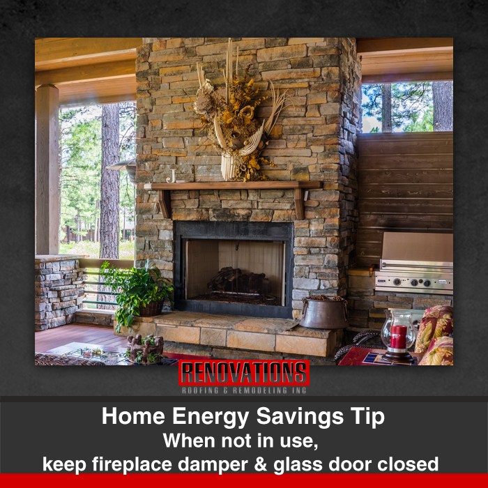 Energy Savings Tip When Your Fireplace Is Not In Use Make Sure