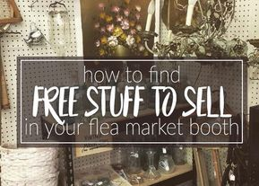Tips for finding free inventory to sell in your flea market booth or craigslist