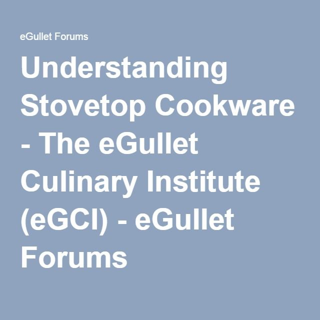 Understanding Stovetop Cookware - The eGullet Culinary Institute (eGCI) - eGullet Forums