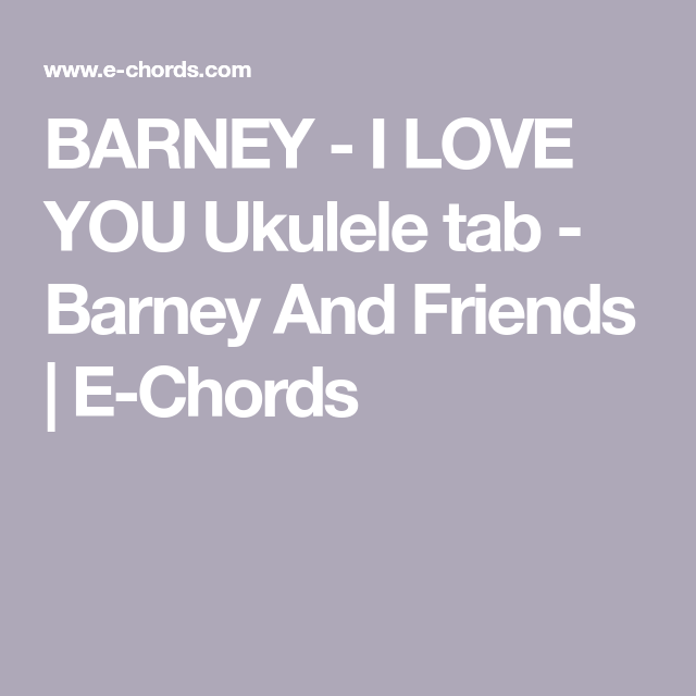 Barney I Love You Ukulele Tab Barney And Friends E Chords