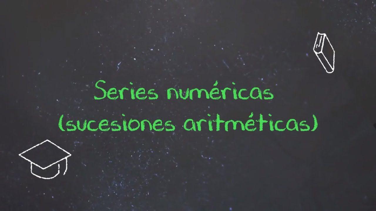 Series Numericas Sucesiones Aritmeticas Youtube En 2020