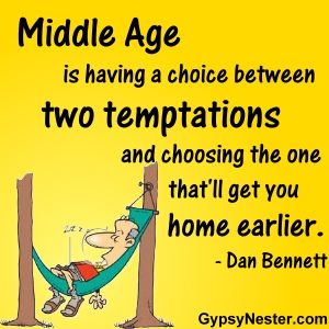 Middle Age Is Having A Choice Between Two Temptations And For More Great Quotes To Pin To Aging Quotes Funny Funny Inspirational Quotes Inspirational Quotes