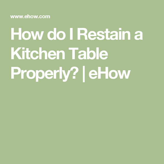 how do i restain a kitchen table properly  ehow