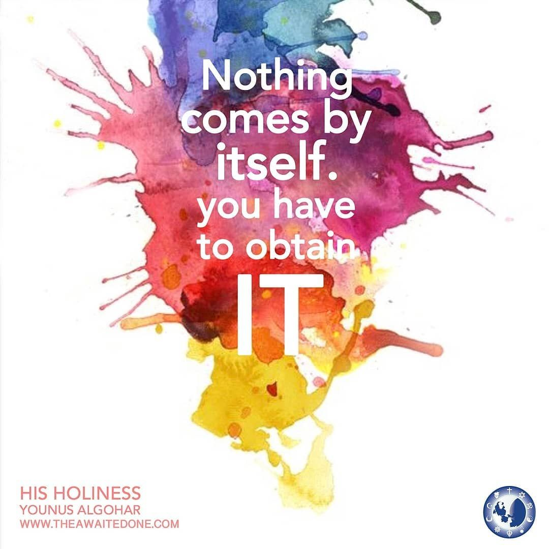 Quoteoftheday Nothing Comes By Itself You Have To Obtain It Hh Younus Algoha Inspiring Quotes About Life Quote Of The Day Inspirational Quotes Motivation