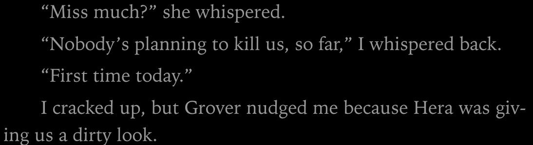 Annabeth and Percy cracking up and Grover being the serious one. Annabeth and Grover switched places.