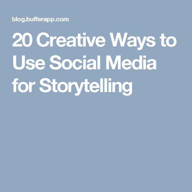 20 Creative Ways to Use Social Media for Storytelling