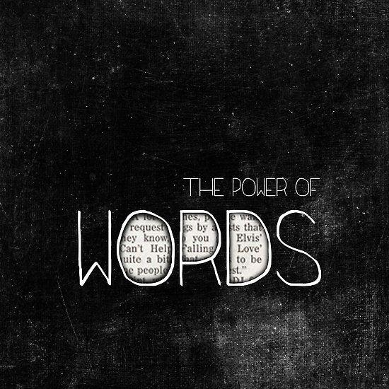 Die Kraft der Wörter.